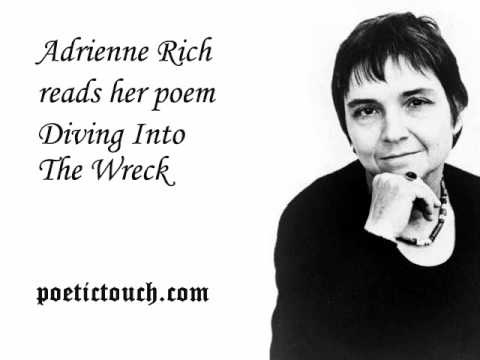 adrienne richs diving into the wreck Adrienne rich poems aunt jennifer's tigers aunt jennifer's tigers prance across a diving into the wreck first having read the book of living in sin she had thought the studio would keep.