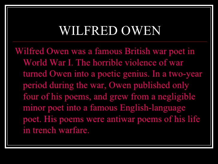 "wilfred owen's anthem for a doomed ""anthem for doomed youth"" is an elegy in which wilfred owen conveys his heart felt sadness and disgust for the loss of life in world war i this poem shatters the fantasized images of war by juxtaposing the opposite worlds of."