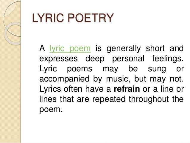a definition of lyric poetry Lyric poetry is a formal type of poetry which expresses personal emotions or feelings, typically spoken in the first person the term derives from a form of ancient greek literature, the lyric.