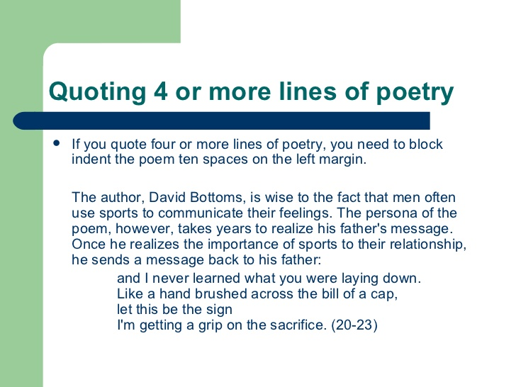 quotes and poems essay When you quote a poem within an essay, you should make every effort to maintain these line breaks, preserving the integrity of the poem short quotation when you quote three consecutive lines or fewer in a poem, you should use a backslash to show the line break.
