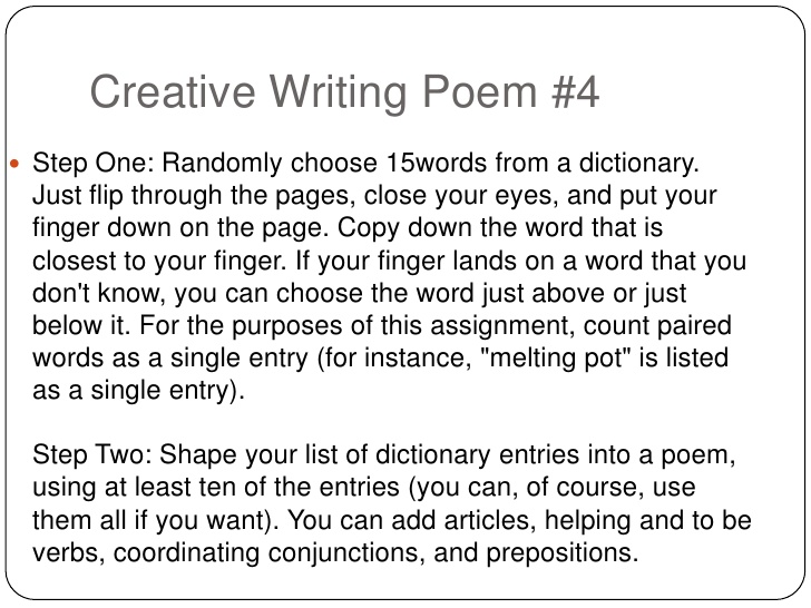 creative writing poem Creative writing prompts and exercises can help you find ideas for poems use these creative writing prompts to help get the ideas flowing and to help develop your work.