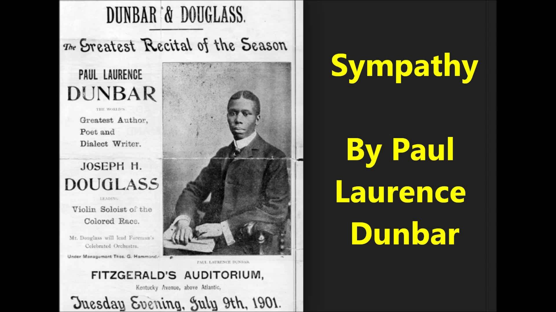 the lifestyle comparisons in paul lawrence dunbars poem sympathy Paul laurence dunbar was one of the first black writers to gain wide readership and respect he was born not long after the civil war, in 1872, to former slaves and began writ ing poetry at.