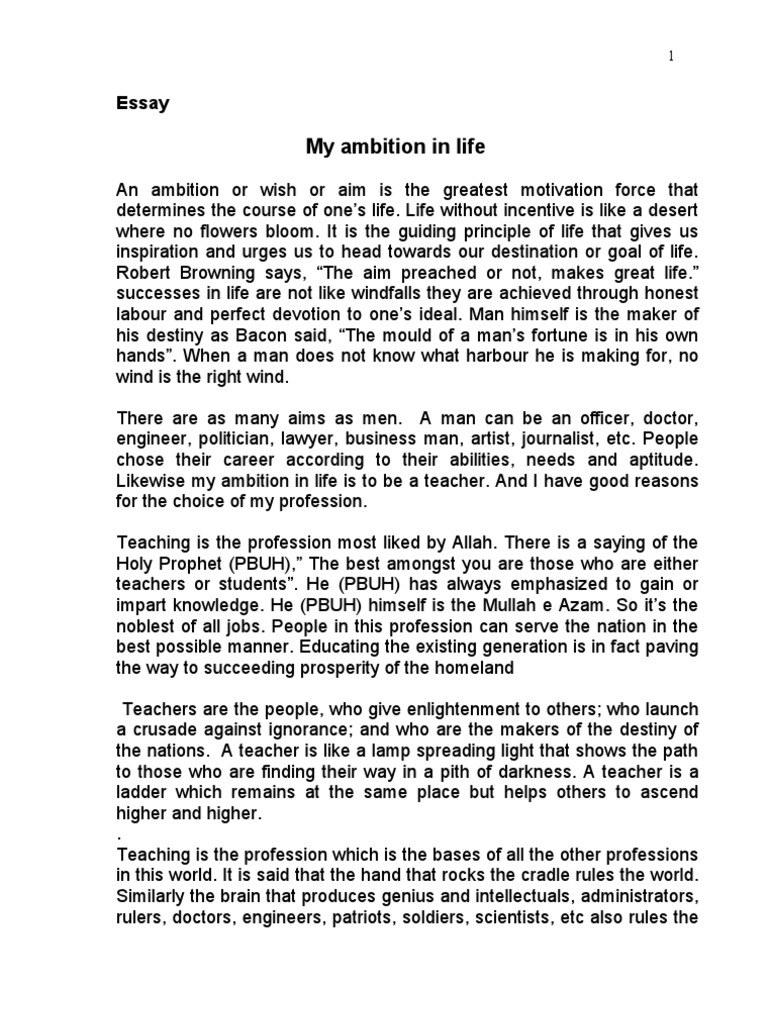 essay on my ambitions My ambition in life essay everyone has their own ambition in life the ambition leads us to a definite aim in life, which helps us to be more focused towards the goal.