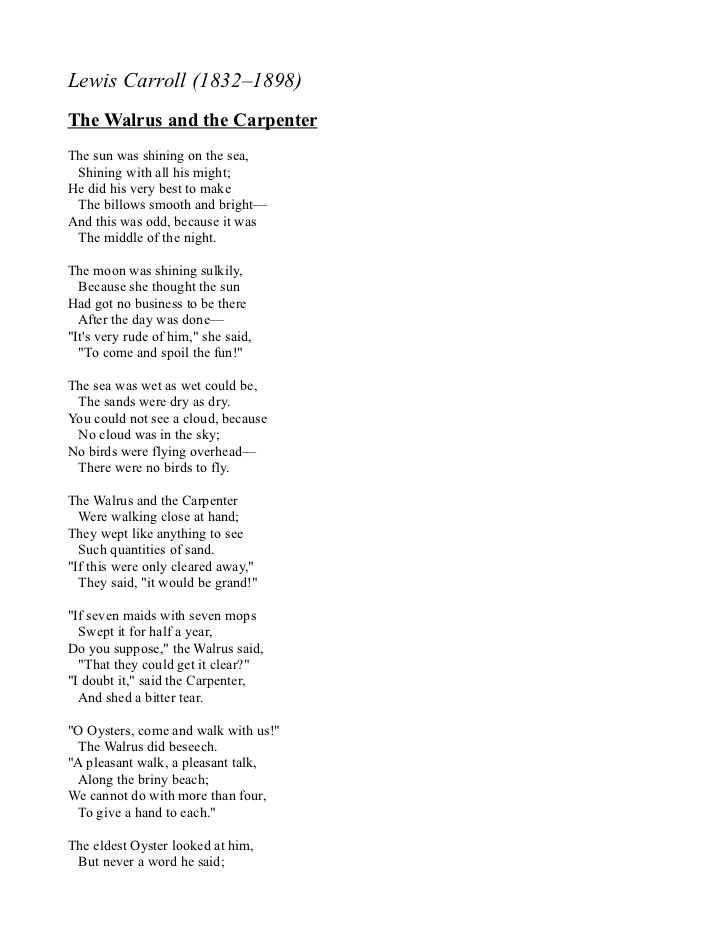 symbolism in the poem the walrus and the carpenter essay The carpenter said nothing but 'the butter's spread too thick' 'i weep for you,'the walrus said: 'i deeply sympathize' with sobs and tears he sorted out those of the largest size, holding his pocket-handkerchief before help us build the largest poetry community and poems collection on the web.