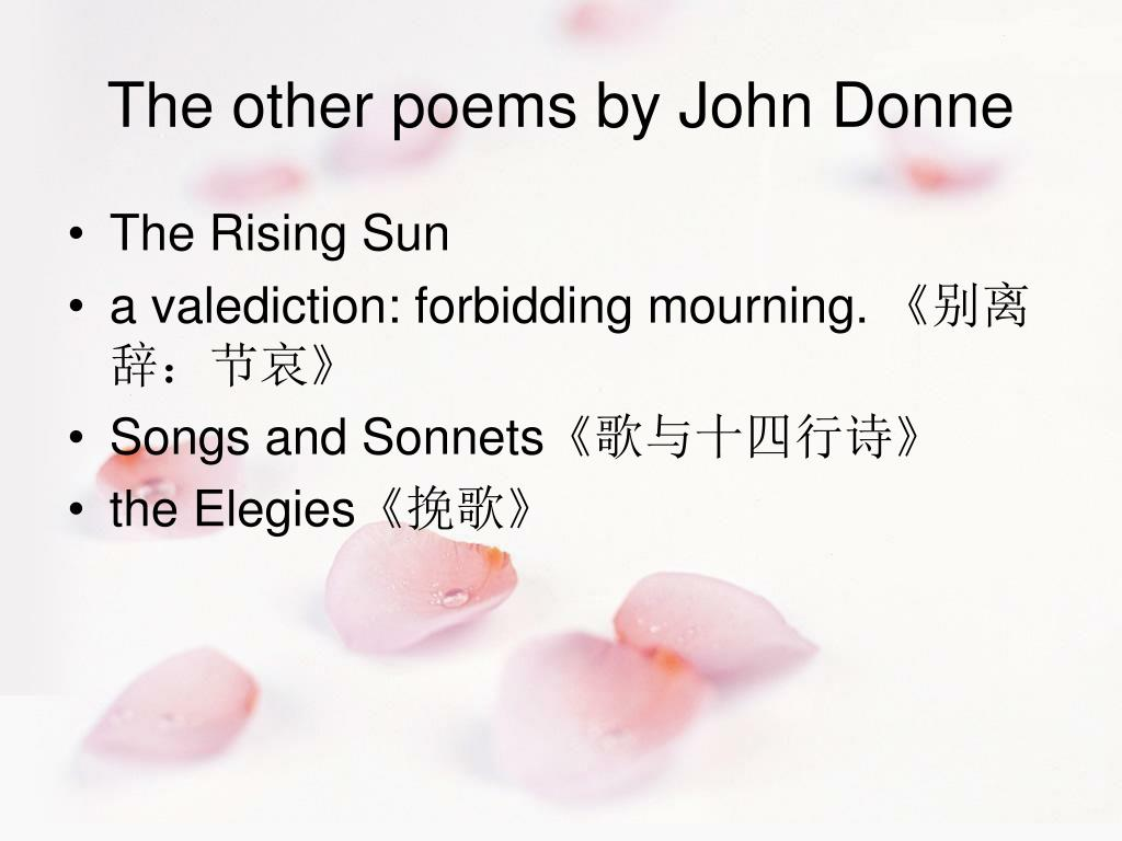 the sun rising by john donne 2  john donne, the founder of metaphysical school of poetry lyrics and a mixture of strong emotions and thought with learned imagery and metaphysical conceits extended metaphors 3  the author takes an object and addresses it as human (in this poem, he does this with the sun in the first.