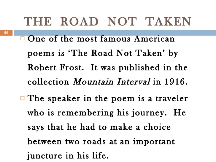 essay on the poem the road not taken The road not taken by robert frost two roads diverged in a yellow wood and sorry i could not travel both and be one traveler long i stood and looked down one as far as i could to where.