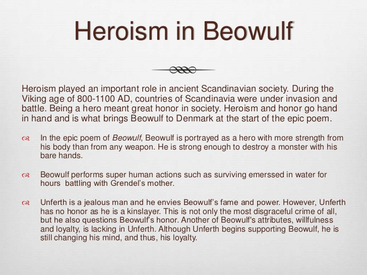 an essay on beowulf being a hero Epic heroes possess particular attributes that qualify them as epic heroes beowulf meets the criteria of all eight characteristics discussed below are three of the eight characteristics that hold high value and can be proven in beowulf we will write a custom essay sample on beowulf: the epic hero or any similar topic specifically for [.