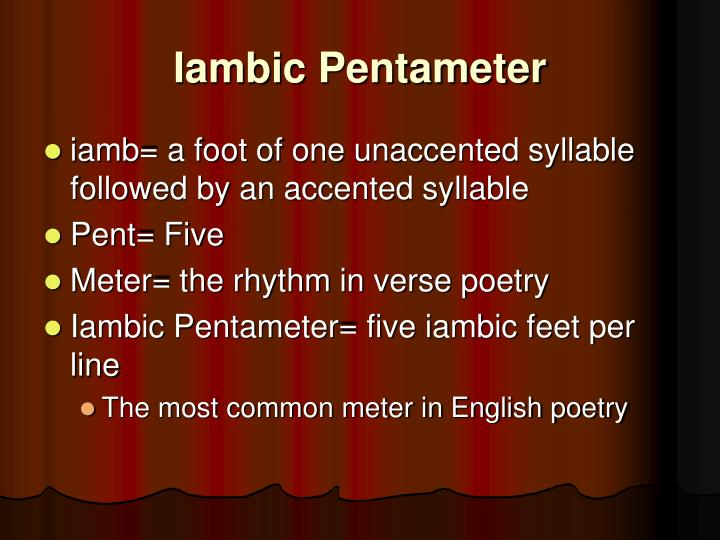 iambic pentameter soliloquies Were all of shakespeare's monologues written in iambic pentameter, or in free verse i read somewhere that a few of his famous ones, to be or not to be were written in iambic pentameter, but some of his other monologues or soliloquies were written in free verse, and was there a difference between the rhythm he used for the soliloquy, as.