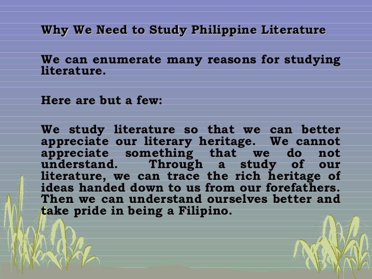 appreciation to philippine literature Early periods of literature these periods are spans of time in which literature shared intellectual, linguistic, religious, and artistic influences in the western tradition, the early periods of literary history are roughly as follows below: a the classical period (1200 bce - 455 ce.