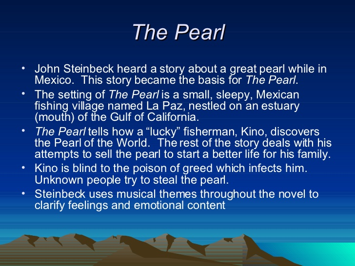 the pearl by steinbeck essay The prompt for this essay was the same for the timed writing, what was john steinbeck's intended theme of the pearlmy thesis was also the same, john steinbeck's intended theme of the pearl is that greed for materialistic possessions can cloud judgment and emotions.