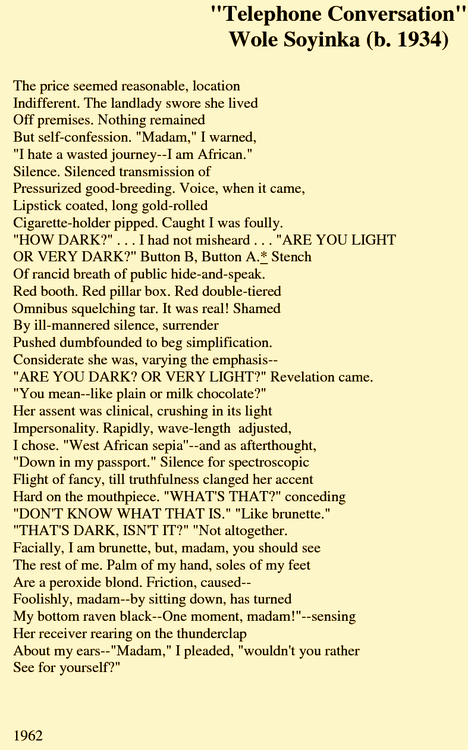 telephone conversation poem essay In the following essay, ojaide explores the early poems of soyinka, of which telephone conversation is one the critic notes that the voice in these early poems is lighter, more playful, and less bitter than that of soyinka's later poems, plays, and novels.