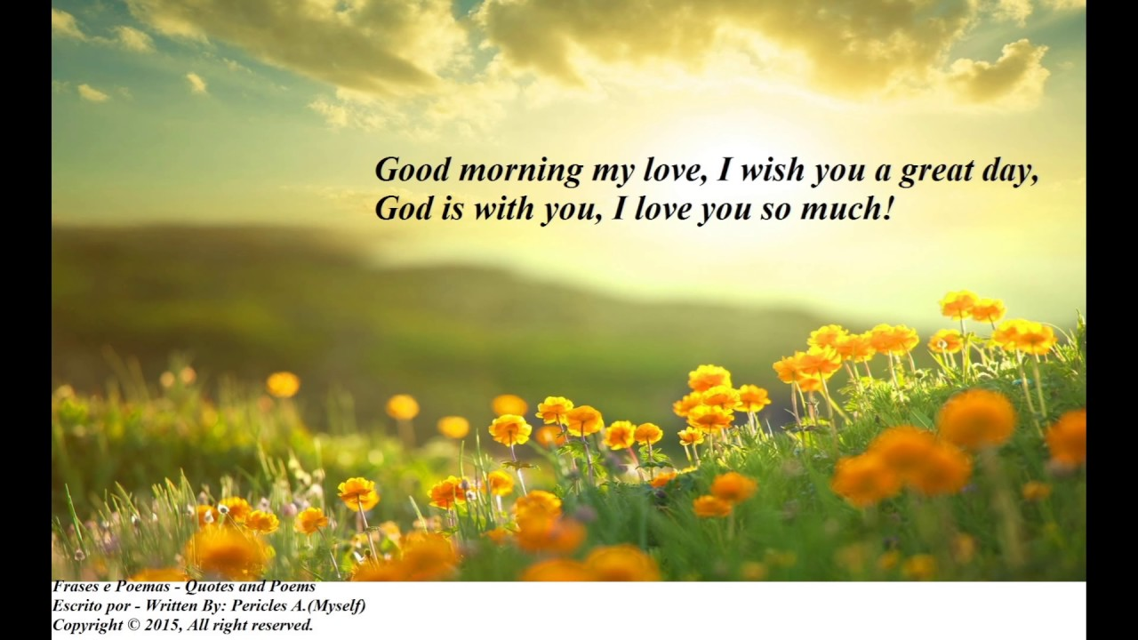 good morning my love i wish a great day god is with you