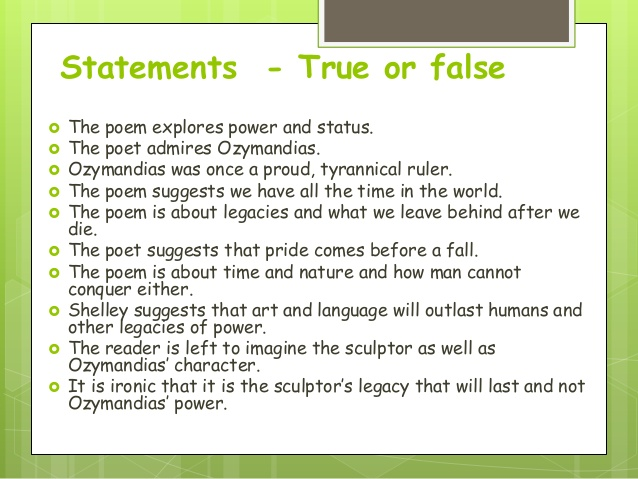 an analysis of the sonnet speakers in shelleys ozymandias Breakdown analysis of ozymandias ozymandias is considered to be a petrarchan sonnet, even though the rhyme scheme varies slightly from the traditional form the speaker in the poem, perhaps percy bysshe shelley, tells the story from his point of view, using the pronoun i the first line reads.