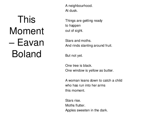 essay eavan bolands poetry More open essay question: why doesn't the mother in this poem warn her daughter use textual evidence to support your interpretation extensions and connections: eavan boland's daughters project (referenced in section i) is a good source for poems to compare and contrast.
