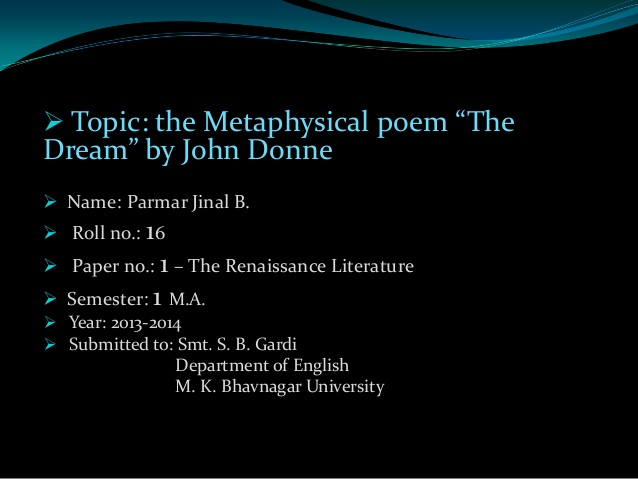 the theory of metaphysical love in present in absence by john donne John donne was an english poet, satirist, lawyer and priest he is considered the pre-eminent representative of the metaphysical poets his works are noted for their strong, sensual style and include sonnets, love poetry, religious poems, latin translations, epigrams, elegies, songs, satires and sermons.