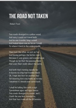 a report on the road not taken by robert frost Not taken by robert frost is a poem as stated in its title is about the road not taken, not per say about the one less traveled there are four stressed syllables per line, varying on an iambic tetrameter base.